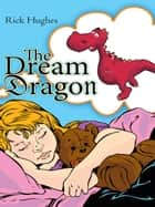 The Dream Dragon ebook by Rick Hughes