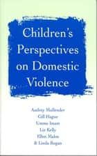 Children's Perspectives on Domestic Violence ebook by Professor Audrey Mullender, Gill Hague, Ms Umme F Imam,...