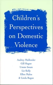 Children's Perspectives on Domestic Violence ebook by Professor Audrey Mullender,Gill Hague,Ms Umme F Imam,Ms Liz Kelly,Ms Ellen Malos,Linda Regan