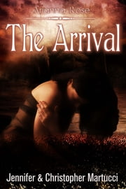 Arianna Rose: The Arrival (Part 3) ebook by Jennifer and Christopher Martucci