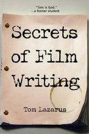 Secrets of Film Writing ebook by Tom Lazarus