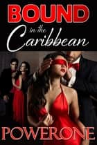 Bound in the Caribbean ebook by Powerone