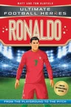 Ronaldo (Ultimate Football Heroes - Limited International Edition) ebook by Matt Oldfield, Tom Oldfield