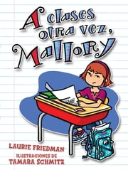 A clases otra vez, Mallory (Back to School, Mallory) ebook by Tamara Schmitz, Laurie Friedman