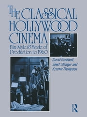 The Classical Hollywood Cinema - Film Style and Mode of Production to 1960 ebook by David Bordwell,Janet Staiger,Kristin Thompson