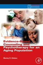 Evidence-Based Counseling and Psychotherapy for an Aging Population ebook by Morley D. Glicken