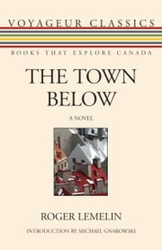 The Town Below ebook by Roger Lemelin,Michael Gnarowski