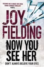 Now You See Her - A labyrinth of tension and sinister storytelling ebook by Joy Fielding