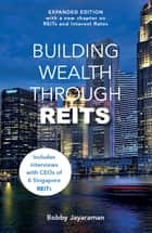 Building Wealth Through REITS (Expanded Edition) ebook by Bobby Jayaraman