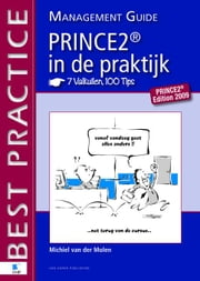 PRINCE2 in de Praktijk - 7 Valkuilen, 100 Tips - Management guide ebook by Molen, Michiel van der