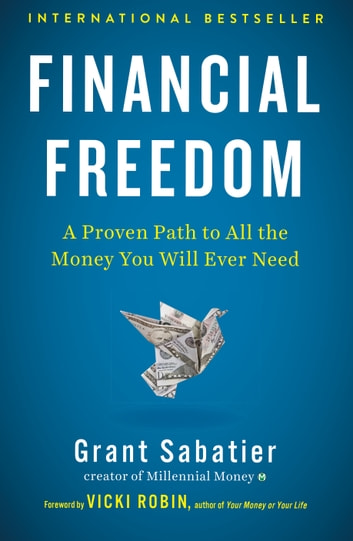 Financial Freedom - A Proven Path to All the Money You Will Ever Need ebook by Grant Sabatier