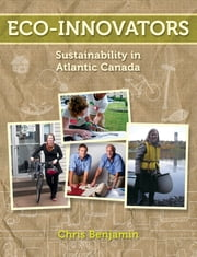 Eco-Innovators - Sustainability in Atlantic Canada ebook by Chris Benjamin