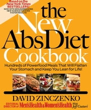 The New Abs Diet Cookbook: Hundreds of Delicious Meals That Automatically Strip Away Belly Fat! - Hundreds of Powerfood Meals That Will Flatten Your Stomach and Keep You Lean for Life! ebook by David Zinczenko