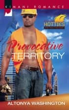 Provocative Territory (Mills & Boon Kimani) (Kimani Hotties, Book 38) ebook by AlTonya Washington