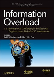 Information Overload - An International Challenge for Professional Engineers and Technical Communicators ebook by Judith B. Strother, Jan M. Ulijn, Zohra Fazal