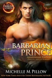 Barbarian Prince: Dragon-Shifter Romance (Dragon Lords Anniversary Edition) - Dragon Lords, #1 ebook by Michelle M. Pillow