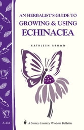 An Herbalist's Guide to Growing & Using Echinacea - A Storey Country Wisdom Bulletin ebook by Kathleen Brown
