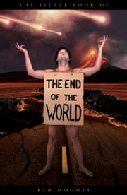 The Little Book of the End of the World ebook by Ken Mooney
