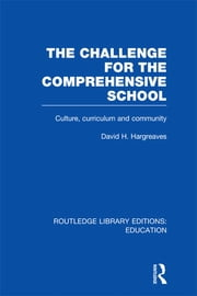 The Challenge For the Comprehensive School - Culture, Curriculum and Community ebook by David Hargreaves