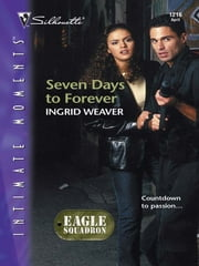 Seven Days To Forever ebook by Ingrid Weaver