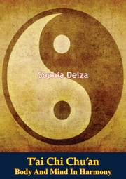 T'ai Chi Chu'an: Body And Mind In Harmony ebook by Sophia Delza