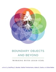 Boundary Objects and Beyond - Working with Leigh Star ebook by Geoffrey C. Bowker, Stefan Timmermans, Adele E. Clarke,...