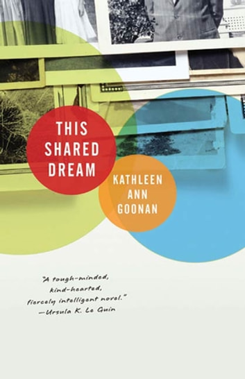 This Shared Dream - A Novel ebook by Kathleen Ann Goonan