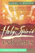 The Holy Spirit and the Endtimes: A Season of Unusual Miracles ebook by James Wilson