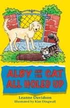 Alby and the Cat: All Holed Up ebook by Leanne Davidson,Kim Dingwall