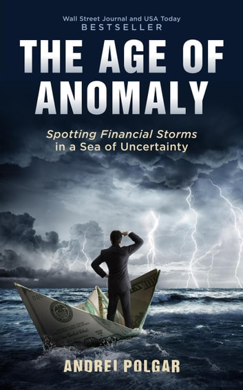 The Age of Anomaly: Spotting Financial Storms in a Sea of Uncertainty eBook by Andrei Polgar