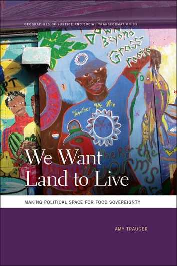 We Want Land to Live - Making Political Space for Food Sovereignty ebook by Amy Trauger
