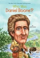 Who Was Daniel Boone? ebook by Sydelle Kramer, Who HQ, George Ulrich