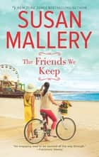The Friends We Keep ebook by SUSAN MALLERY
