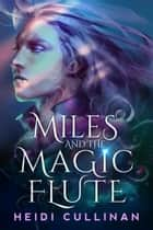 Miles and the Magic Flute ebook by Heidi Cullinan