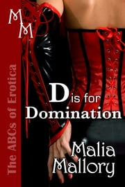 The ABCs of Erotica - D is for Domination - The ABCs of Erotica ebook by Malia Mallory