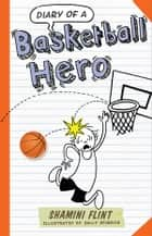 Diary of a Basketball Hero ebook by Shamini Flint, Sally Heinrich