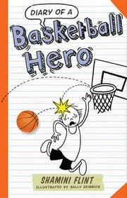 Diary of a Basketball Hero ebook by Shamini Flint