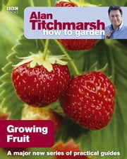 Alan Titchmarsh How to Garden: Growing Fruit ebook by Alan Titchmarsh