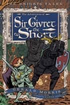 The Adventures of Sir Givret the Short ebook by Gerald Morris, Aaron Renier
