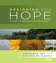 Designing for Hope - Pathways to Regenerative Sustainability ebook by Dominique Hes,Chrisna du Plessis
