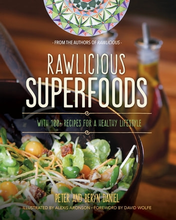 Rawlicious Superfoods - With 100+ Recipes for a Healthy Lifestyle ebook by Peter Daniel,Beryn Daniel