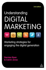 Understanding Digital Marketing - Marketing Strategies for Engaging the Digital Generation ebook by Damian Ryan,Calvin Jones