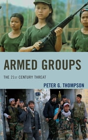 Armed Groups - The 21st Century Threat ebook by Peter G. Thompson