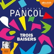 Trois baisers audiobook by Katherine Pancol
