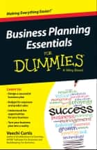 Business Planning Essentials For Dummies ebook by Veechi Curtis