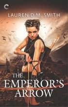 The Emperor's Arrow ebook by Lauren D.M. Smith
