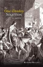 The One-Donkey Solution - A Satire ebook by Richard Bulliet