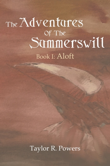 The Adventures Of The Summerswill - Book I: Aloft ebook by Taylor R. Powers