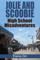 Jolie and Scoobie High School Misadventures ebook by Elaine L. Orr