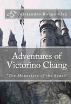 Adventures of Victorino Chang. ebook by Alejandro Roque Glez